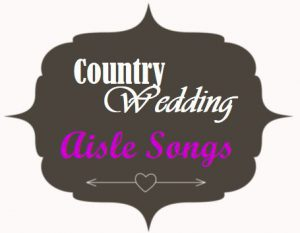 Country wedding aisle songs