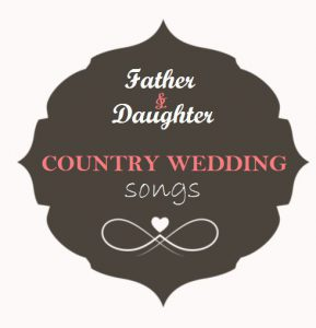 Father and daughter country wedding songs