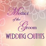 Wedding outfits for the mother of the groom