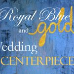 Royal blue and gold wedding centerpieces