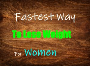 What is the fsatest way to lose weight for women